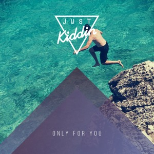 Only For You by Just Kiddin