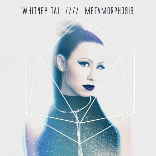 Whitney Tai - Metamorphosis