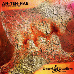 An-Ten-Nae - Someone Like You (Desert Dwellers Remix)