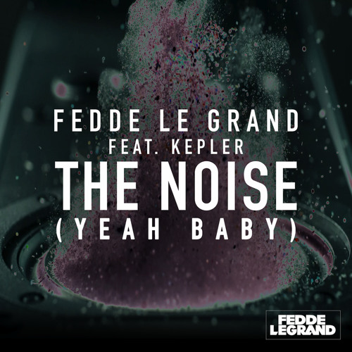 Fedde Le Grand Feat. Kepler - The Noise (Yeah Baby) Out Now!