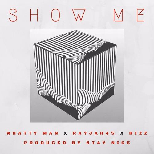 Show Me - Nhatty Man, Rayjah45 & Bizz (prod. By Stay Nice)