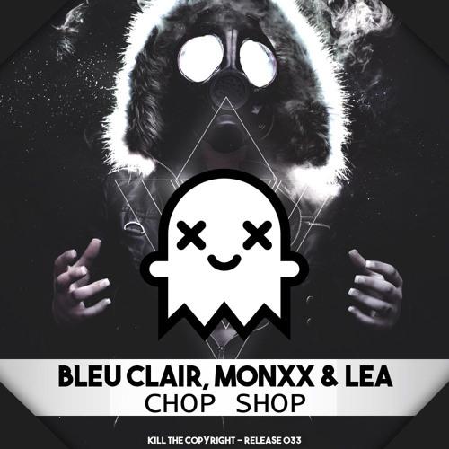 Bleu Clair, MONXX & LEA - Chop Shop (Original Mix)