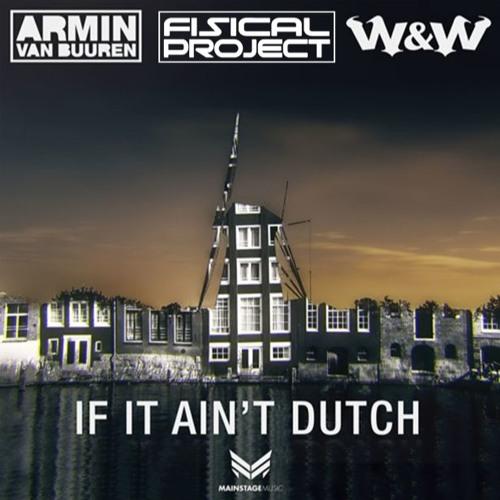 Armin Van Buuren and W&W - If It Ain't Dutch (Fisical Project ReUplift) Download in the Description