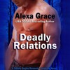Deadly Relations by Alexa Grace, Narrated by Lorelei Avalon