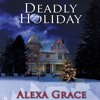 Deadly Holiday by Alexa Grace, Narrated by Lorelei Avalon