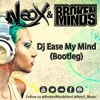 NeoX & Broken Minds - Dj Ease My Mind (Bootleg) Free Download