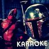 Deadpool VS Boba Fett Karaoke