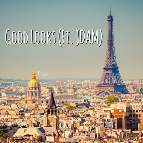Caye - Good Looks (Ft. JDAM)