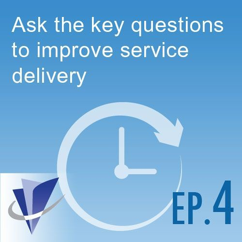 Episode 4: Ask the key questions to improve service delivery