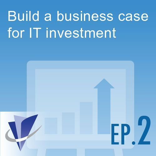 Episode 2: Build a business case for IT investment