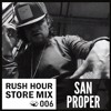 Store Mix 006 | San Proper Digs Rush Hour