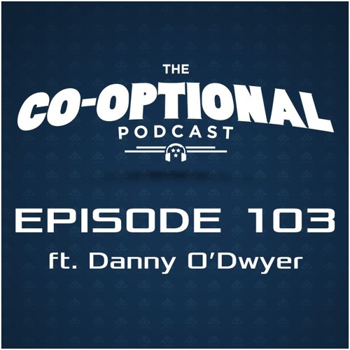 The Co-Optional Podcast Ep. 103 ft. Danny O'Dwyer [strong language] - December 17, 2015
