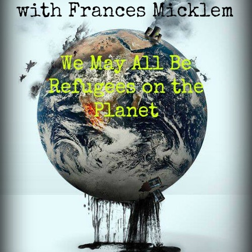 New Directions - Frances Micklem - We May All Be Refugees on the Planet