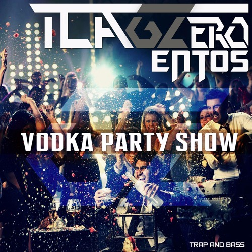 TLAGZero Ft, ENTOS - Vodka Party Show [Trap And Bass