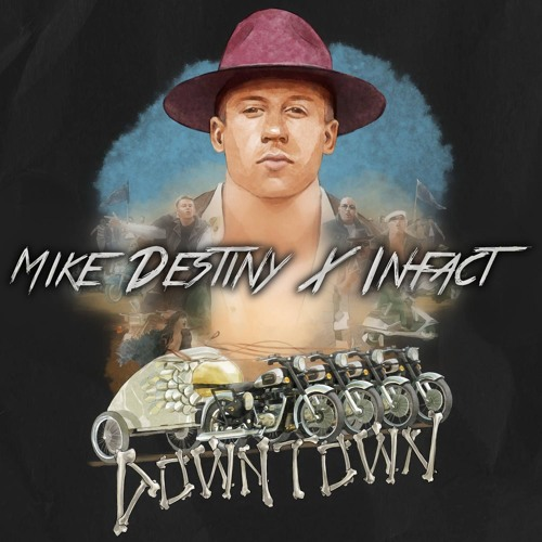 Macklemore & Ryan Lewis - Downtown (Mike Destiny & Infact Bootleg)