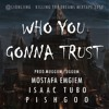 Who You Gonna Trust (Mostafa Emgiem - Isaac Tubo - Pishgoo)