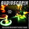 Aud!0$c0p!x • You Give Me Everything I Need (Skateblast Rmx)