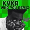 Who You Kvka Remix Mp3