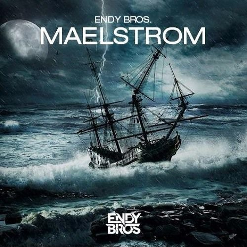 Endy Bros. - Maelstrom (Original Mix)