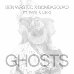 Ben Wasted X Bombasquad - GHOSTS  ft. Fadl & Nikki