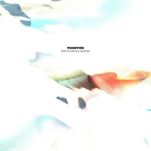 Woodwire - Run At Me b/w Bloom