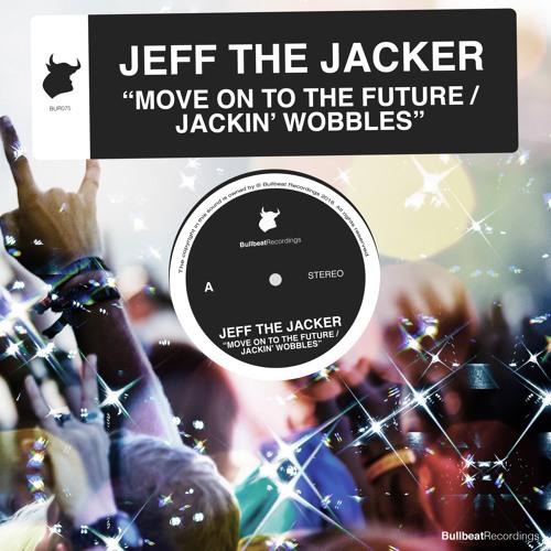 Jeff The Jacker - Move To The Future / Jackin' Wobbles EP [Bullbeat Recordings]