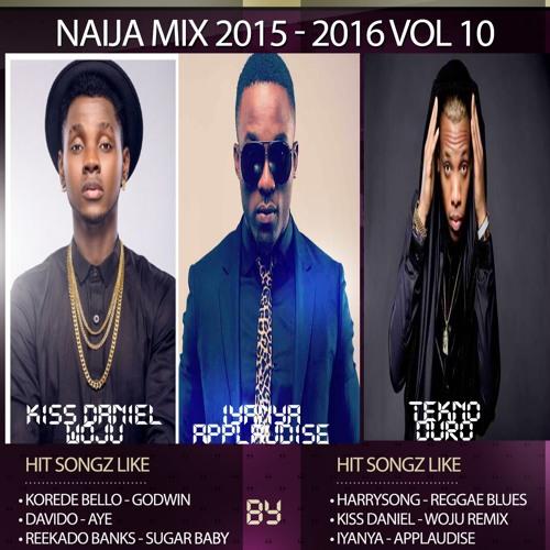 Naija mix 2015 - 2016) ft Kiss Daniel, Wizkid, Davido, Tekno, Timaya
