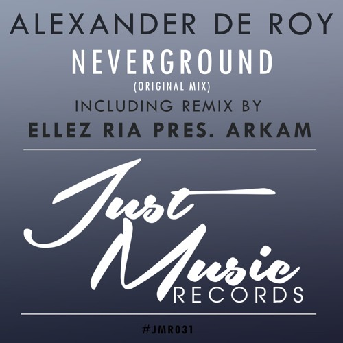 Alexander de Roy - Neverground (Incl. Ellez Ria Pres. Arkam Remix) OUT NOW..!!