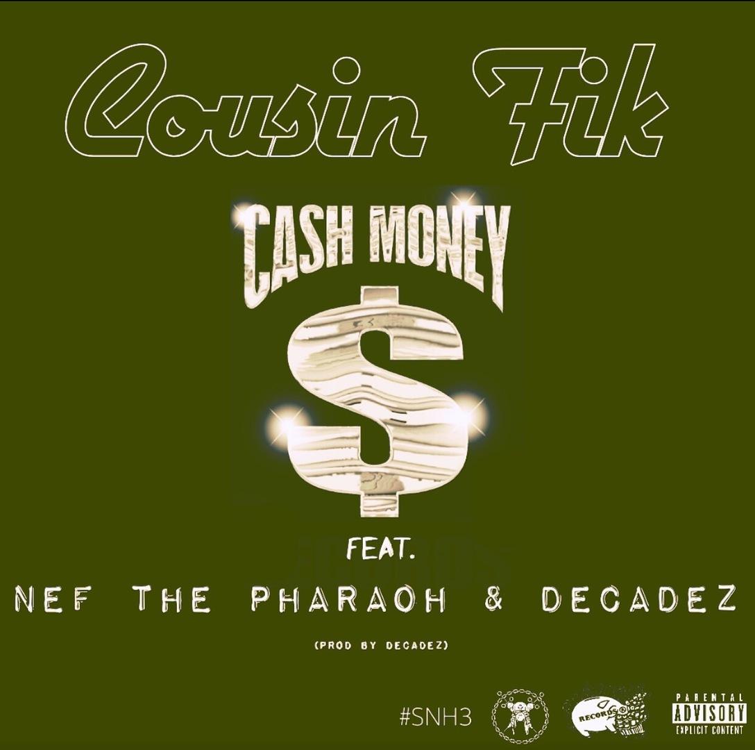 Cousin Fik ft. Nef The Pharaoh & DecadeZ - Cash Money [Thizzler.com Exclusive]