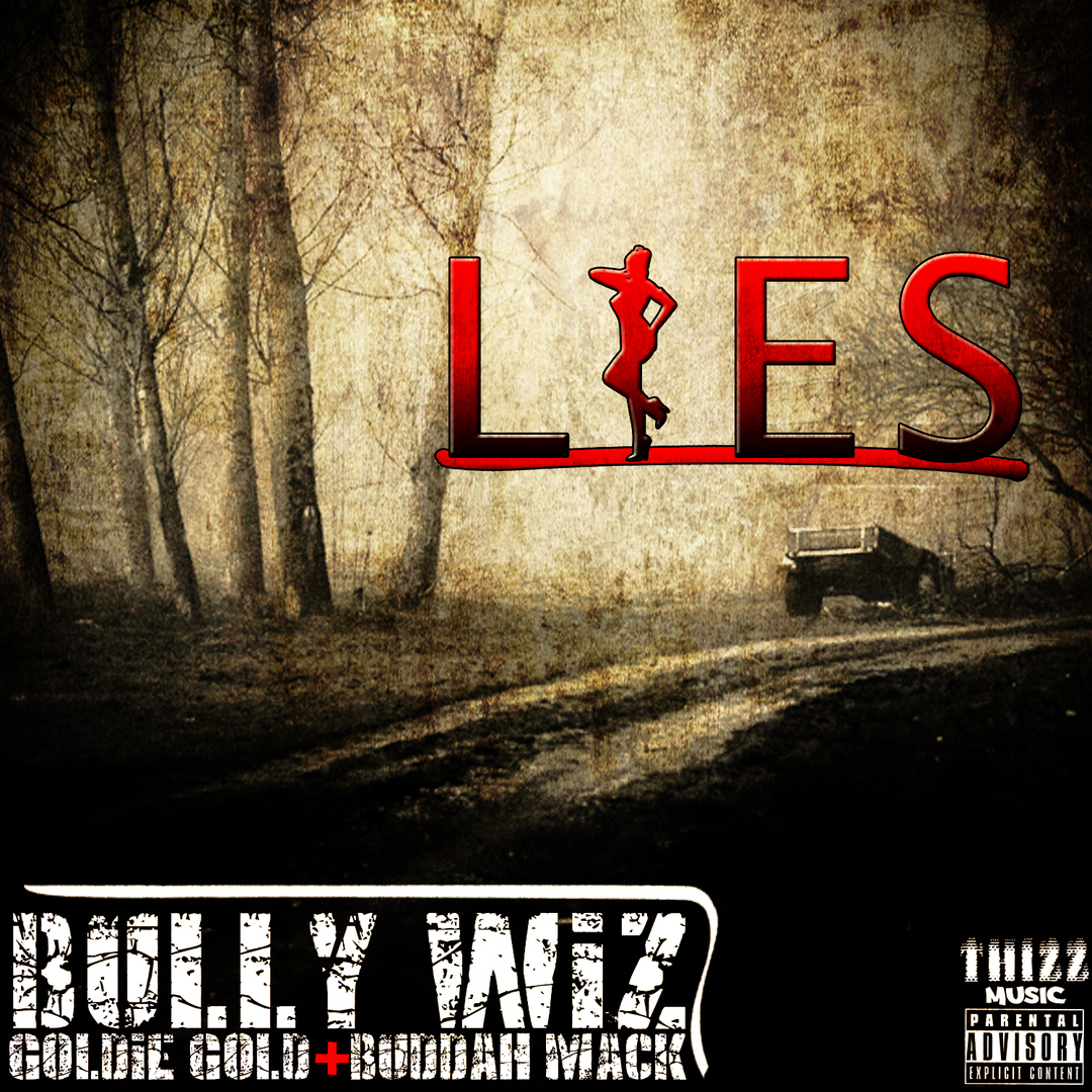 Bully Wiz ft. Goldie Gold & Buddah Mack - Lies [Thizzler.com Exclusive]