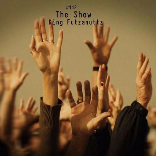 The Show #112 - King Futzanuttz