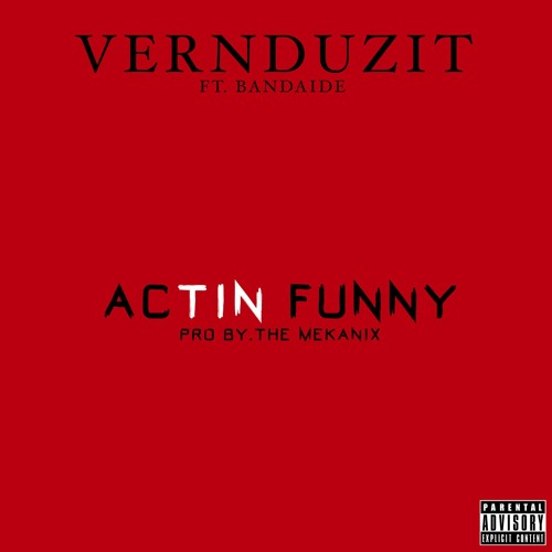 VernDuzIt ft. Bandaide - Actin Funny [Thizzler.com]