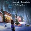Snowdin Town (APIECEOFONION VS. ASLICEOFCHEESE REMIX)