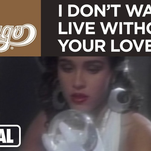 Chicago - I Don t Wanna Live Without Your Love Official Music - MP3 300Kbps Download