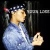 Your Loss (@K.O.Texas)