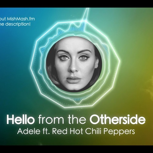 Hello from the Otherside - Adele ft. RHCP (MASHUP)