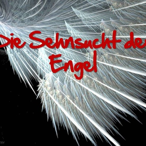 Die Sehnsucht der Engel | The Longing of Angels