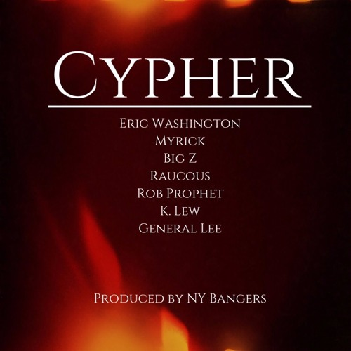 Cypher (feat. Myrick, Big Z, Raucous, Rob Prophet, K. Lew & General Lee) [Produced By NY Bangers]
