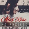 ALEX ROSE - NO RESISTO
