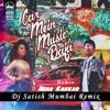 Car Mein Music Baja - Neha Kakkar Remix By Dj Satish Mumbai