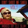 DJ SLIM - Don't Shoot Me Santa Vol.1 Mixtape 2015