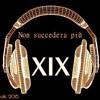 XIX - Non Succedera Più Remix 2015