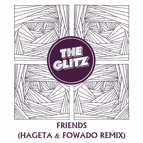 The Glitz - Friends (Hageta & Fowado Remix)