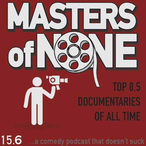 EP 15.6 - Top 8.5 Documentaries Of All Time