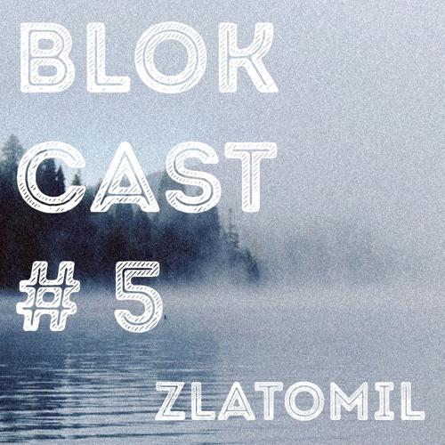 BLOKCAST #5 - Zlatomil