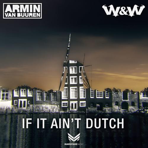 Armin van Buuren & W&W - If It Ain't Dutch [Extended Mix]