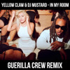 Yellow Claw & DJ Mustard - In My Room (Guerilla Crew Remix) **BUY = FREE DOWNLOAD**
