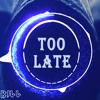 Too Late-Bill Kiệt & Toby