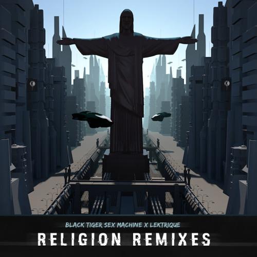 Black Tiger Sex Machine & Lektrique - Religion (Far Too Loud Remix) [Premiere]