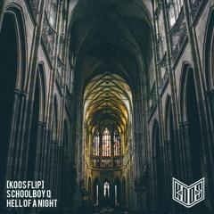 SchoolBoy Q - Hell Of A Night [KOOS FLIP]
